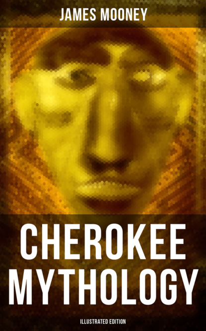 James Mooney Cherokee Mythology (Illustrated Edition) myths