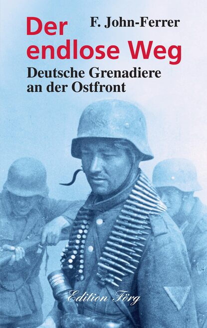 F. John-Ferrer Der endlose Weg - Deutsche Grenadiere an der Ostfront burkhard f ellegast der weg des raben