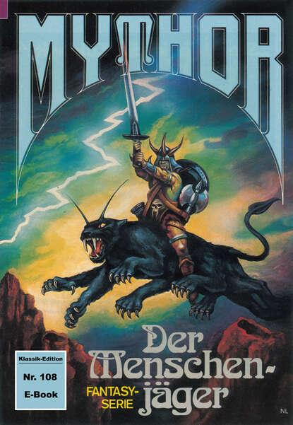 Mythor 108: Der Menschenj?ger