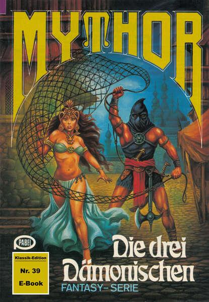 Hans Kneifel Mythor 39: Die drei Dämonischen hans kneifel mythor 7 die peststadt