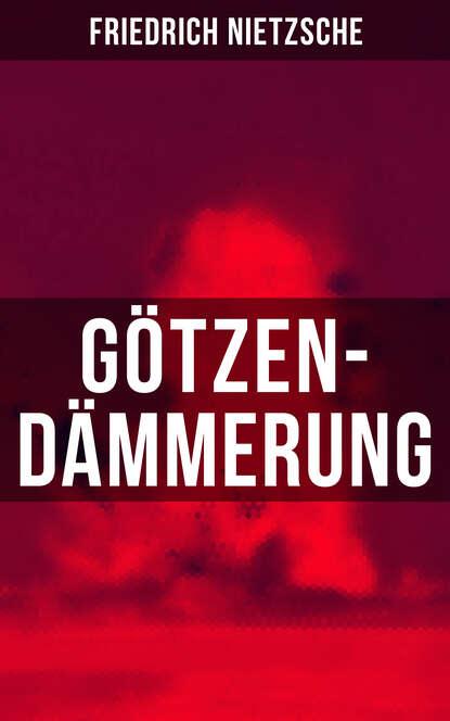 Фото - Friedrich Nietzsche Götzen-Dämmerung friedrich nietzsche the essential friedrich nietzsche collection