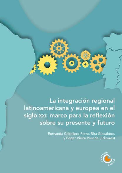 María Victoria Álvarez La integración regional latinoamericana y europea en el siglo XXI florian koch desarrollo e integración reflexiones sobre colombia y la unión europea