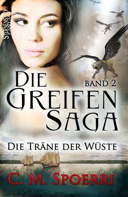 C. M. Spoerri Die Greifen-Saga (Band 2): Die Träne der Wüste nadine erdmann die lichtstein saga 2 andolas