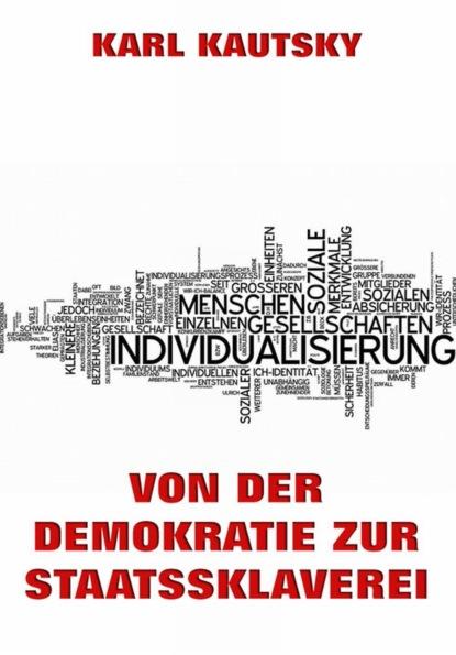 Karl Kautsky Von der Demokratie zur Staatssklaverei friedrich ebert stiftung lesebuch der sozialen demokratie band 4 europa und soziale demokratie