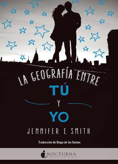 Jennifer E. Smith La geografía entre tú y yo yo la tengo yo la tengo and then nothing turned itself inside out