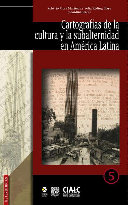 Группа авторов Cartografías de la cultura y la subalternidad en América Latina alfonso torres carrillo educación popular y movimientos sociales en américa latina