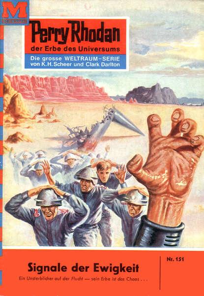 Clark Darlton Perry Rhodan 151: Signale der Ewigkeit clark darlton perry rhodan 145 armee der gespenster