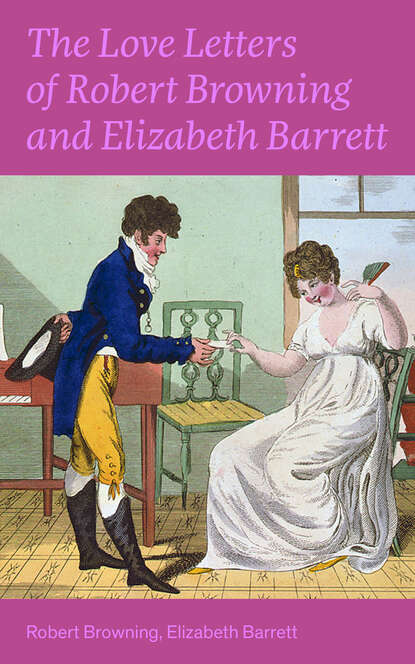 Robert Browning The Love Letters of Robert Browning and Elizabeth Barrett Barrett barrett eaton stannard the heroine