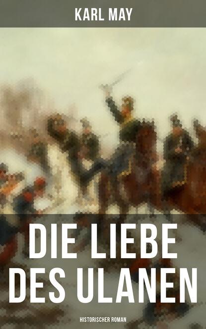 Karl May Die Liebe des Ulanen: Historischer Roman недорого