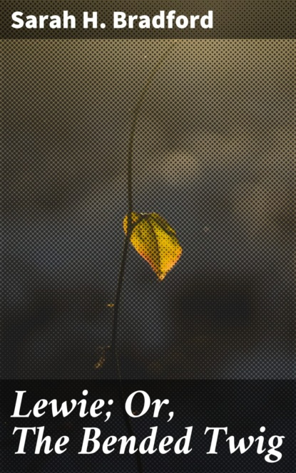 Sarah H. Bradford Lewie; Or, The Bended Twig недорого