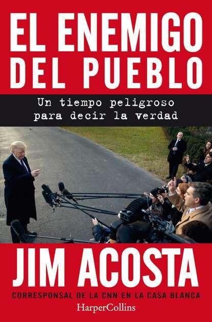 Jim Acosta El enemigo del pueblo недорого