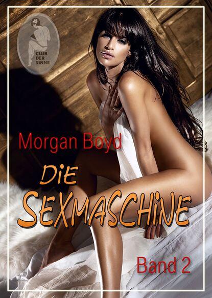 morgan boyd grenzenlose gier Morgan Boyd Die Sexmaschine - Band 2