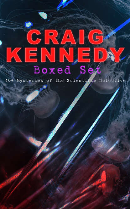 Arthur B. Reeve CRAIG KENNEDY Boxed Set: 40+ Mysteries of the Scientific Detective arthur b reeve detective kennedy the film mystery