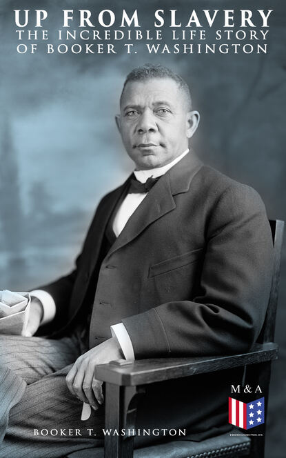 Booker T. Washington Up From Slavery: The Incredible Life Story of Booker T. Washington недорого