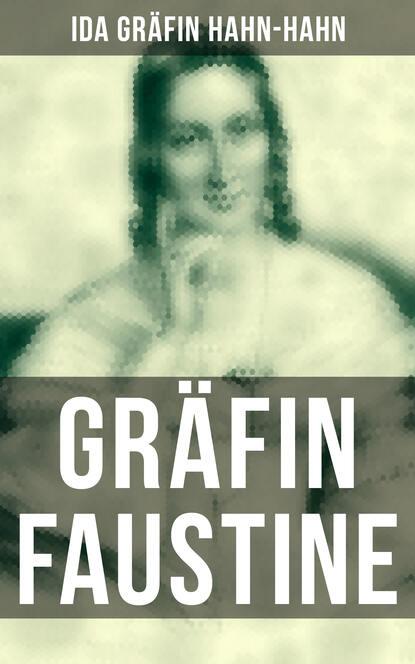 Ida Gräfin Hahn-Hahn Gräfin Faustine ida gräfin hahn hahn gräfin faustine autobiografischer roman