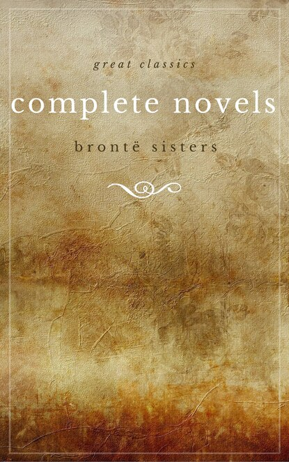 Эмили Бронте The Brontë Sisters: The Complete Novels (Unabridged): Janey Eyre + Shirley + Villette + The Professor + Emma + Wuthering Heights + Agnes Grey + The Tenant of Wildfell Hall недорого