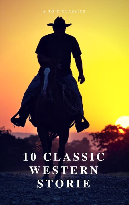 Джеймс Фенимор Купер 10 Classic Western Stories (Best Navigation, Active TOC) (A to Z Classics) джеймс фенимор купер 10 masterpieces of western stories olymp classics