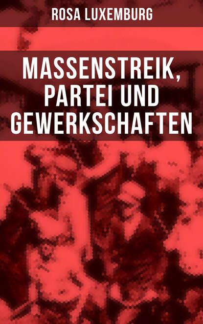 Rosa Luxemburg Rosa Luxemburg: Massenstreik, Partei und Gewerkschaften rosa luxemburg rosa luxemburg zur russischen revolution