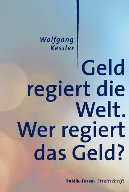 Wolfgang Kessler Geld regiert die Welt. wolfgang kessler die kunst den kapitalismus zu verändern
