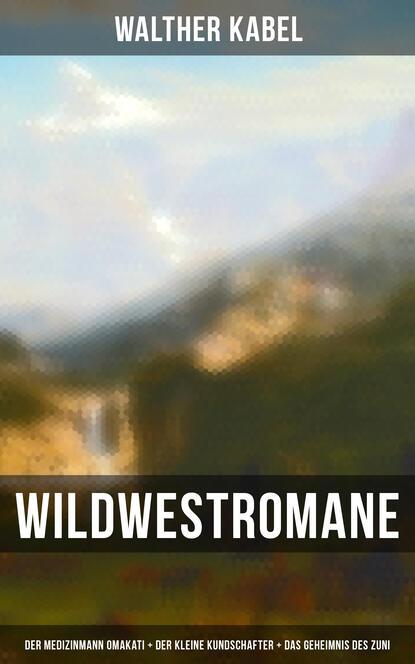 Walther Kabel Wildwestromane von Walther Kabel: Der Medizinmann Omakati + Der kleine Kundschafter + Das Geheimnis des Zuni munck hedwig der kleine konig psst dornroschen schlaft