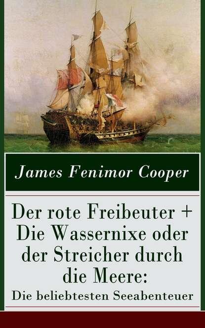 James Fenimore Cooper Der rote Freibeuter + Die Wassernixe oder der Streicher durch die Meere: Die beliebtesten Seeabenteuer james fenimore cooper die wassernixe