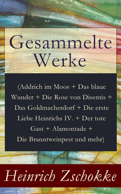 Фото - Heinrich Zschokke Gesammelte Werke heinrich zschokke gesammelte werke