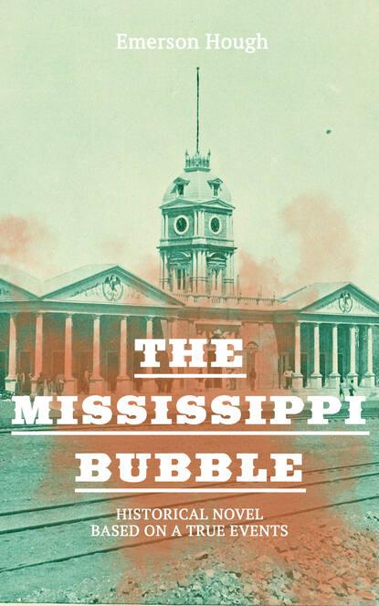 Фото - Emerson Hough The Mississippi Bubble (Historical Novel Based on a True Events) o douglas the setons historical novel