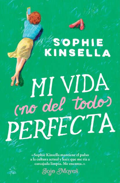 Sophie Kinsella Mi vida (no del todo) perfecta ever arteaga mi vida es mi vida ¡no te metas