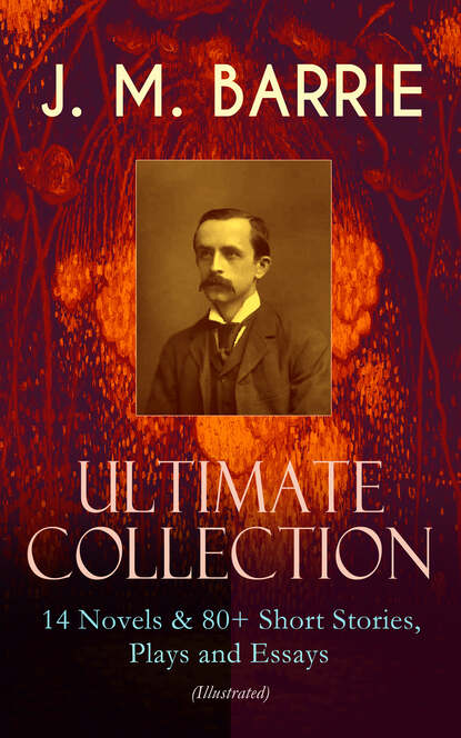 Фото - James Matthew Barrie J. M. BARRIE - Ultimate Collection: 14 Novels & 80+ Short Stories, Plays and Essays (Illustrated) matthew j kirby taste for monsters