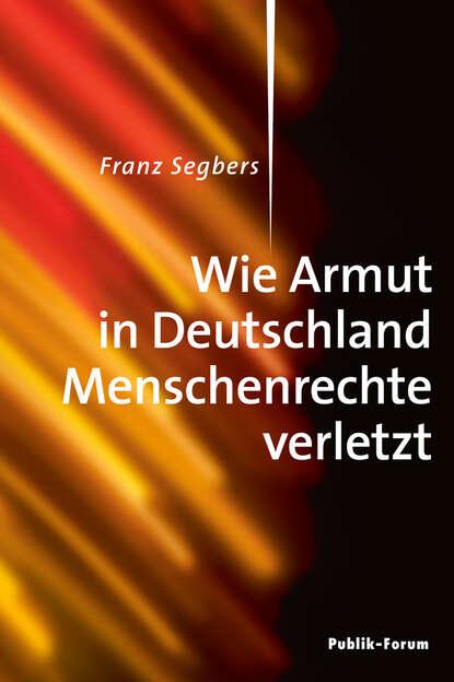 Franz Segbers Wie Armut in Deutschland Menschenrechte verletzt irene brickbner schwarzbuch menschenrechte