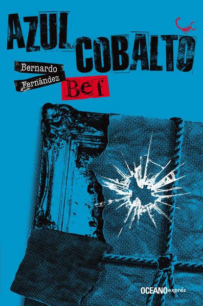 Bernardo (Bef) Fernández Azul cobalto bernardo bef fernández tiempo de alacranes