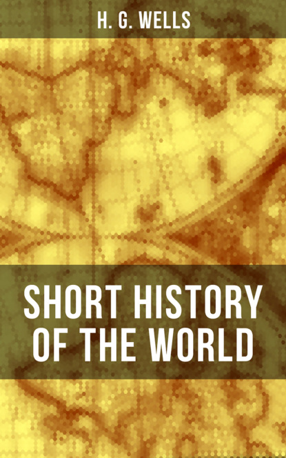 H. G. Wells H. G. Wells' Short History of The World h g wells you can t be too careful