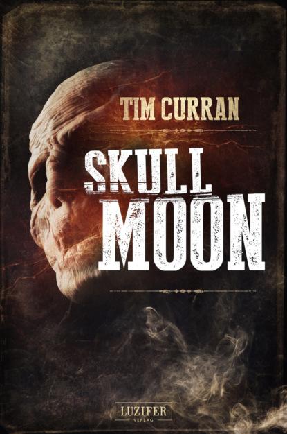 Tim Curran SKULL MOON tim curran kopfjäger