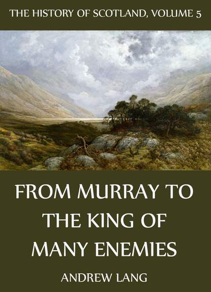 Andrew Lang The History Of Scotland - Volume 5: From Murray To The King Of Many Enemies недорого