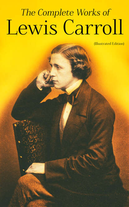 The Complete Works of Lewis Carroll (Illustrated Edition)