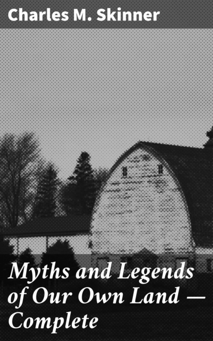 Charles M. Skinner Myths and Legends of Our Own Land — Complete недорого