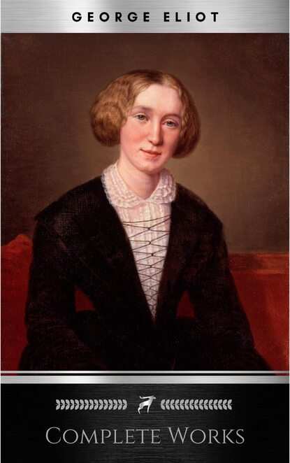 Джордж Элиот Complete Works of George Eliot English Novelist, Poet, Journalist, and Translator! 16 Complete Works (Middlemarch, Silas Marner, Adam Bede, Mill on the Floss, Daniel Deronda, Romola) (Annotated) daniel deronda