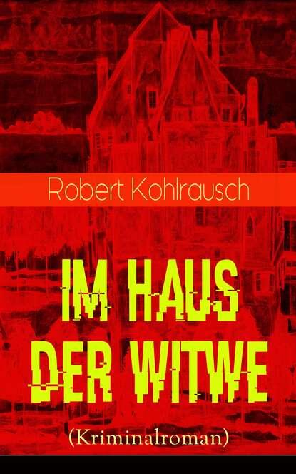 Фото - Robert Kohlrausch Im Haus der Witwe (Kriminalroman) robert macfarlane berge im kopf