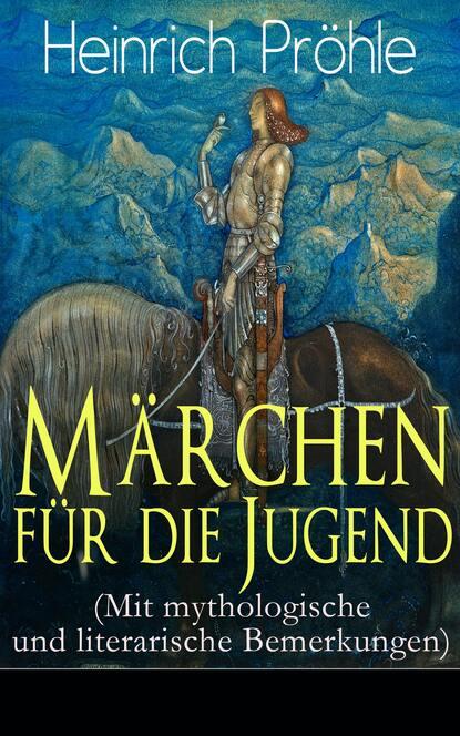 Heinrich Pröhle Märchen für die Jugend (Mit mythologische und literarische Bemerkungen) недорого