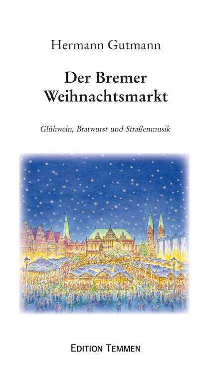 Фото - Hermann Gutmann Der Bremer Weihnachtsmarkt hermann gutmann worpsweder geschichten