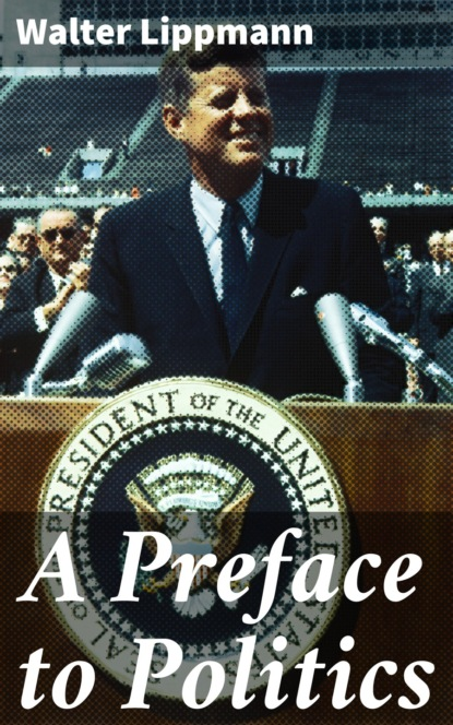 Walter Lippmann A Preface to Politics walter lippmann public opinion political essay