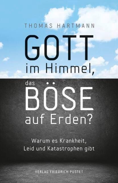 hannes hartmann belastung im lehrerberuf Thomas Hartmann Gott im Himmel, das Böse auf Erden?
