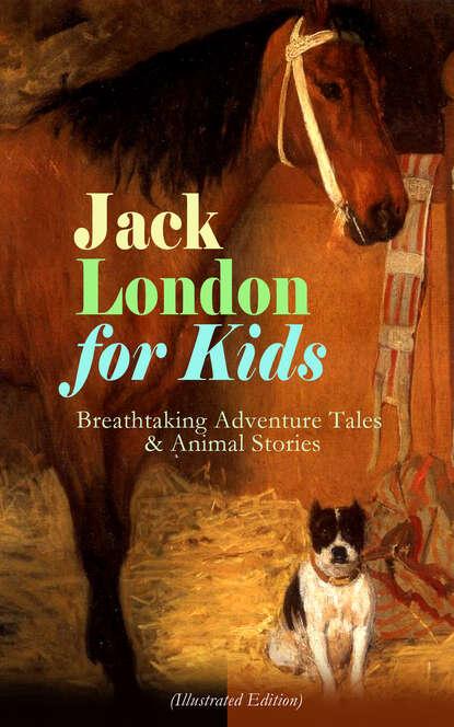 Фото - Jack London Jack London for Kids – Breathtaking Adventure Tales & Animal Stories (Illustrated Edition) london jack short stories v