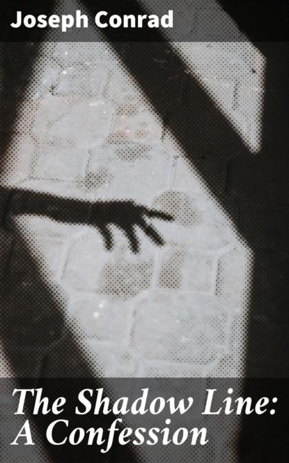 Joseph Conrad The Shadow Line: A Confession the confession