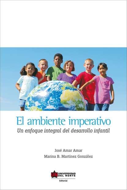 José Amar Amar El ambiente imperativo. Un enfoque integral del desarrollo infantil josé amar amar aprendiendo a comprender el mundo económico