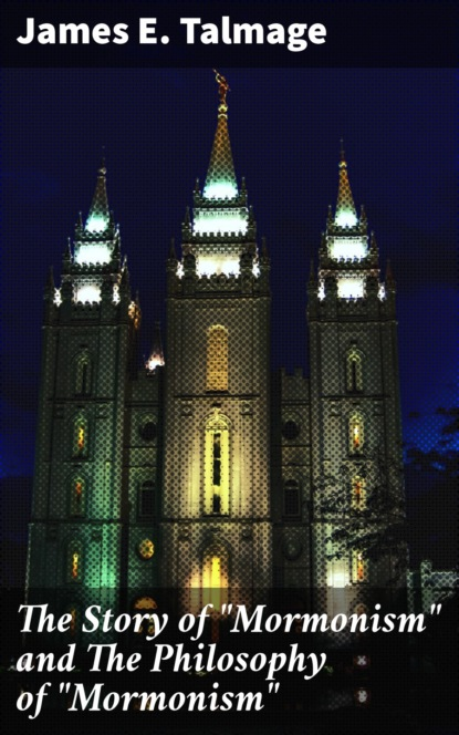 James E. Talmage The Story of Mormonism and The Philosophy of Mormonism richard creel e philosophy of religion the basics