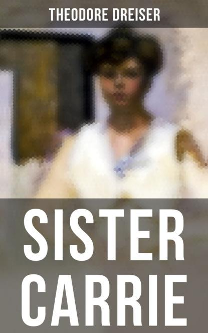 Theodore Dreiser SISTER CARRIE цена 2017