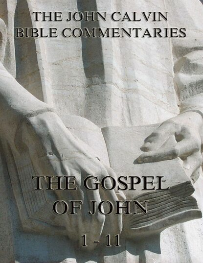 Фото - John Calvin John Calvin's Commentaries On The Gospel Of John Vol. 1 john calvin john calvin s commentaries on the harmony of the law vol 2