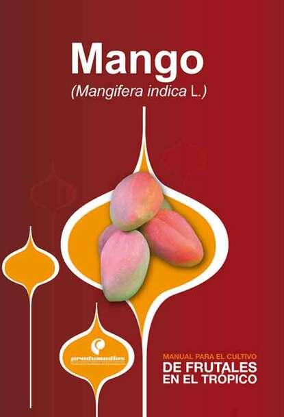 Diego Miranda Manual para el cultivo de frutales en el trópico. Mango raúl saavedra manual para el cultivo de frutales en el trópico aguacate