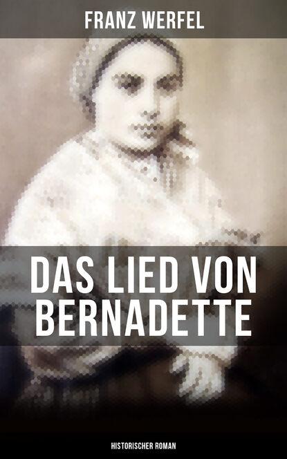 Фото - Franz Werfel Das Lied von Bernadette (Historischer Roman) richard voß das haus der grimaldi historischer roman